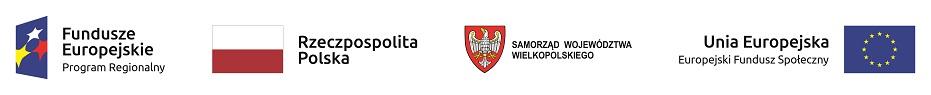 Logo Fundusze Europejskie Program Regionalny Rzeczpospolita Polska Samorząd Województwa Wielkopolskiego Unia Europejska Europejski Fundusz Społeczny